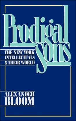 Prodigal Sons: The New York Intellectuals and Their World