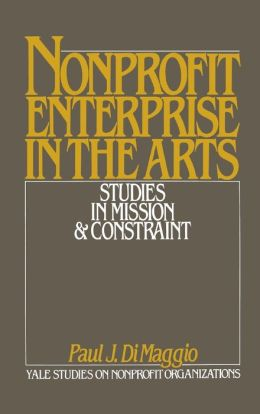 NonProfit Enterprise in the Arts: Studies in Mission & Constraint (Yale Studies on NonProfit Organizations Series)