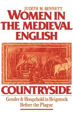 Women in the Medieval English Countryside: Gender and Household in Brigstock Before the Plague