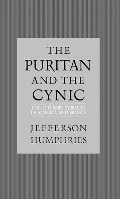 The Puritan and the Cynic: Moralists and Theorists in French and American Letters