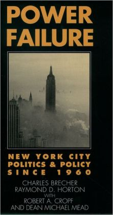 Power Failure: New York City Politics and Policy since 1960