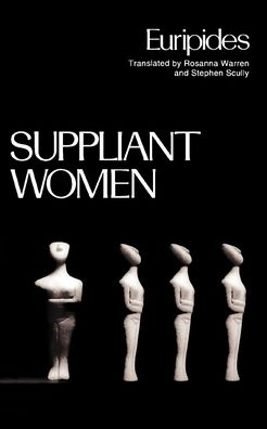 Suppliant Women (Greek Tragedy in New Translations Series)