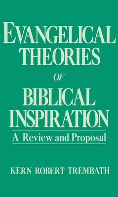 Evangelical Theories of Biblical Inspiration: A Review and Proposal