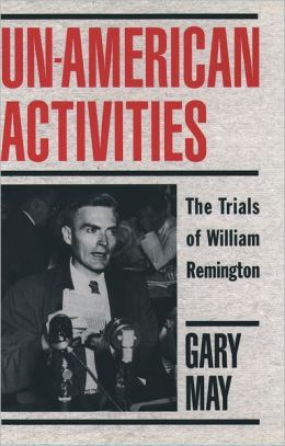 Un-American Activities: The Trials of William Remington