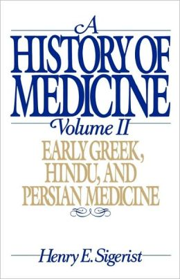 A History of Medicine: Early Greek, Hindu, and Persian Medicine