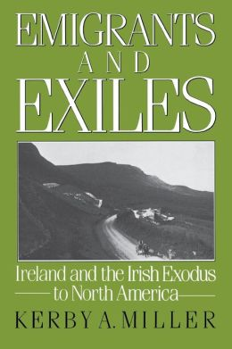 Emigrants and Exiles: Ireland and the Irish Exodus to North America