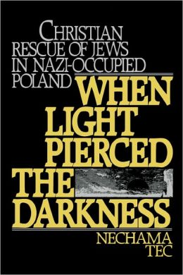 When Light Pierced the Darkness: Christian Rescue of Jews in Nazi-Occupied Poland