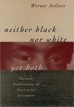Neither Black Nor White Yet Both: Thematic Explorations of Interracial Literature