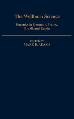 The Wellborn Science: Eugenics in Germany, France, Brazil, and Russia