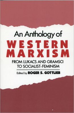 An Anthology of Western Marxism: From Luki'Acs and Gramsci to Socialist-Feminism