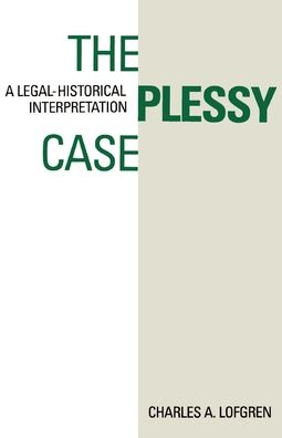 The Plessy Case; A Legal-Historical Interpretation
