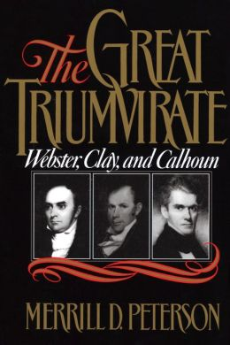 The Great Triumvirate: Webster, Clay, and Calhoun