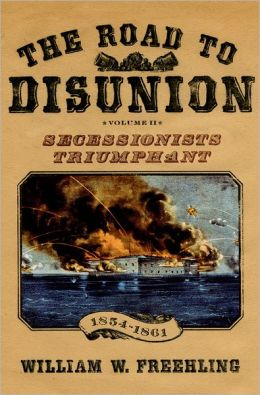 The Road to Disunion, Volume II: Secessionists Triumphant Volume II: Secessionists Triumphant, 1854-1861