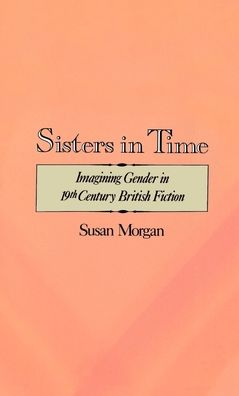 Sisters in Time: Imagining Gender in Nineteenth-Century British Fiction