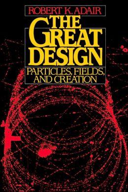 The Great Design: Particles, Fields, and Creation