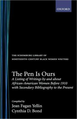 The Pen Is Ours: A Listing of Writings by and about African-American Women Before 1910 with Secondary Bibliography to the Present