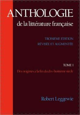 Anthologie de la Litt???rature Fran???aise: Tome I: Des origines ??? la fin du dix-huiti???me si???cle