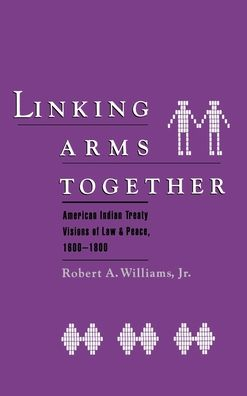 Linking Arms Together: American Indian Treaty Visions of Law and Peace, 1600-1800