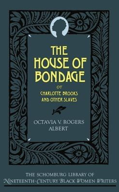 The House of Bondage: Or Charlotte Brooks and Other Slaves