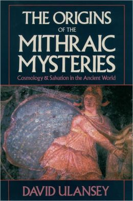 The Origins of the Mithraic Mysteries: Cosmology & Salvation in the Ancient World