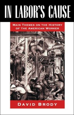 In Labor's Cause: Main Themes on the History of the American Worker
