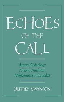 Echoes of the Call: Identity and Ideology among American Missionaries in Ecuador