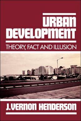 Urban Development: Theory, Fact, and Illusion