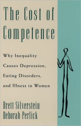 The Cost of Competence: Why Inequality Causes Depression, Eating Disorders, and Illness in Women