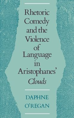 Rhetoric, Comedy, & the Violence of Language in Aristophanes Clouds