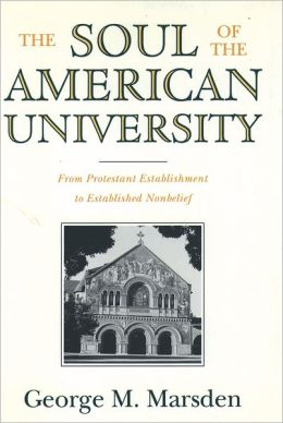 Soul of the American University: From Protestant Establishment to Established Non-Belief