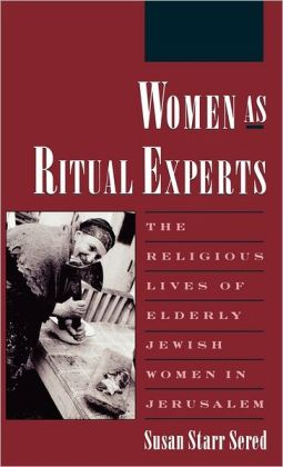 Women As Ritual Experts: The Religious Lives of Elderly Jewish Women in Jerusalem
