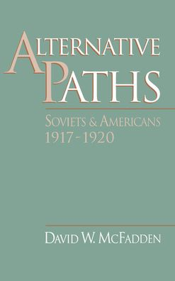 Alternative Paths: Soviets and Americans, 1917-1920
