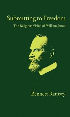 Submitting to Freedom: The Religious Vision of William James