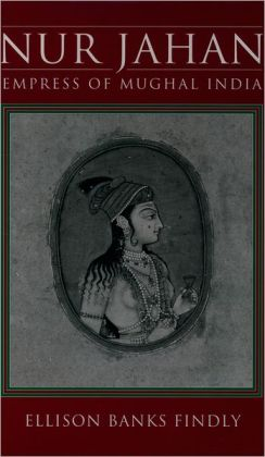 Nur Jahan: Empress of Mughal India