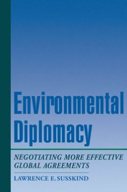 Environmental Diplomacy; Negotiating More Effective Global Agreements