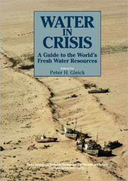 Water in Crisis: A Guide to the World's Fresh Water Resources