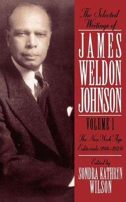 The Selected Writings of James Weldon Johnson: New York Age Editorials (1914-1923)