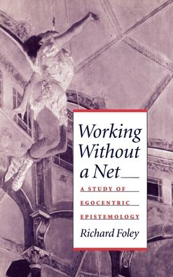 Working Without a Net: A Study of Egocentric Epistemology