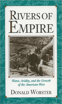 Rivers of Empire: Water, Aridity, and the Growth of the American West