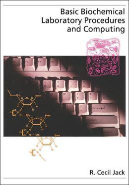 Basic Biochemical Laboratory Procedures and Computing: With Principles, Review Questions, Worked Examples, and Spreadsheet Solutions