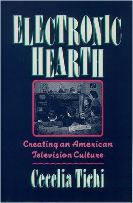 Electronic Hearth: Creating an American Television Culture