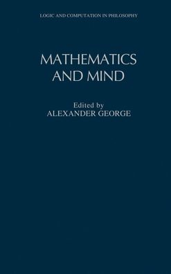 Mathematics and Mind (Logic and Computation in Philosophy Series)