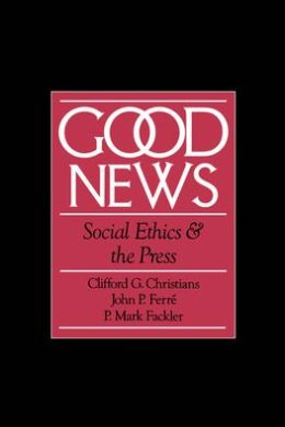 Good News: Social Ethics and the Press