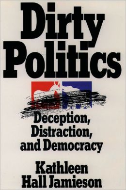 Dirty Politics: Deception, Distraction, and Democracy
