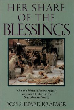Her Share of the Blessings: Women's Religions among Pagans, Jews, and Christians in the Greco-Roman World