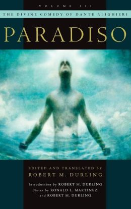 The Divine Comedy of Dante Alighieri, Volume 3: Paradiso (Durling Translation)