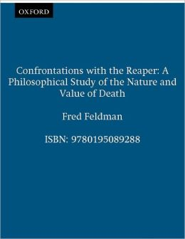 Confrontations with the Reaper: A Philosophical Study of the Nature and Value of Death
