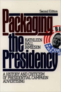 Packaging the Presidency; A History and Criticism of Presidential Campaign Advertising