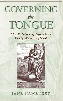 Governing the Tongue: The Politics of Speech in Early New England