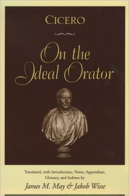 Cicero: On the Ideal Orator